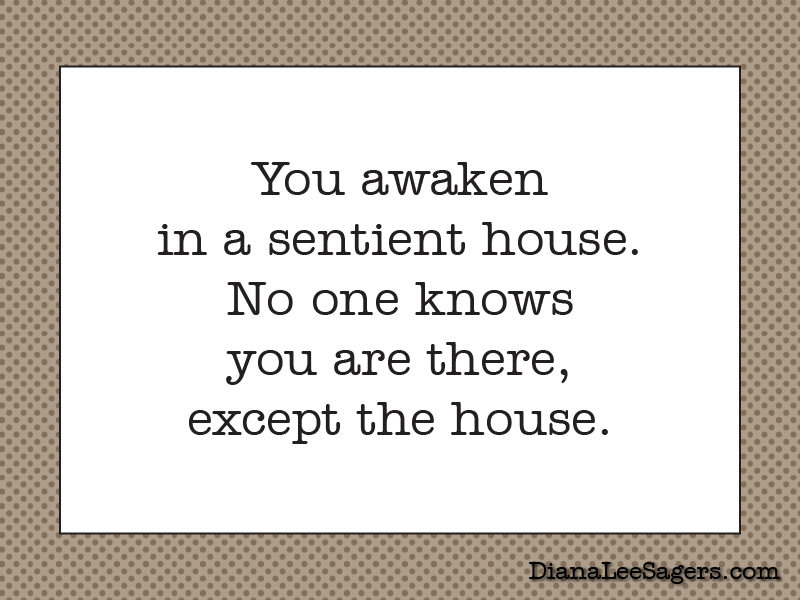 You awaken in a sentient house. No one knows you are there, except the house.