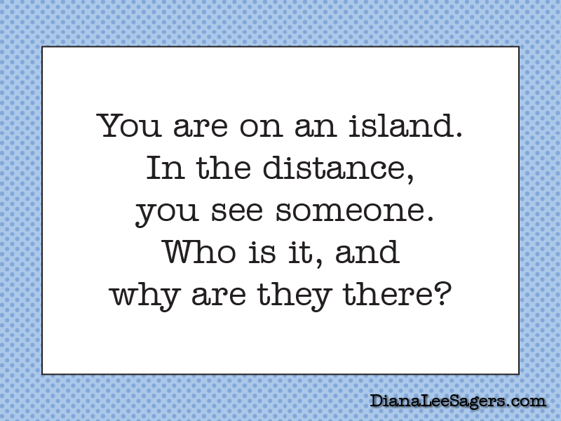 You are on an island. In the distance,  you see someone. Who is it, and why are they there?